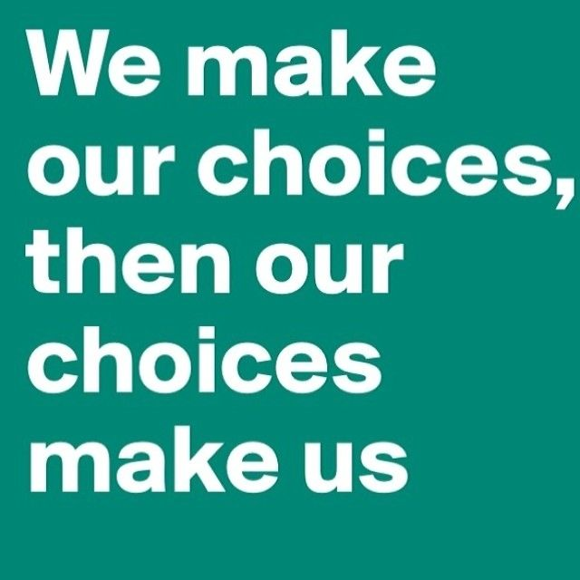 63437-we-make-our-choices-then-our-choices-make-us